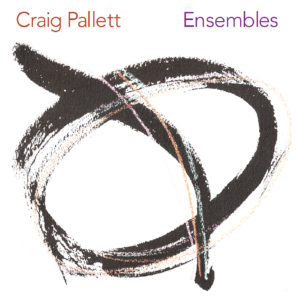 craig pallett Ensembles CD Cover